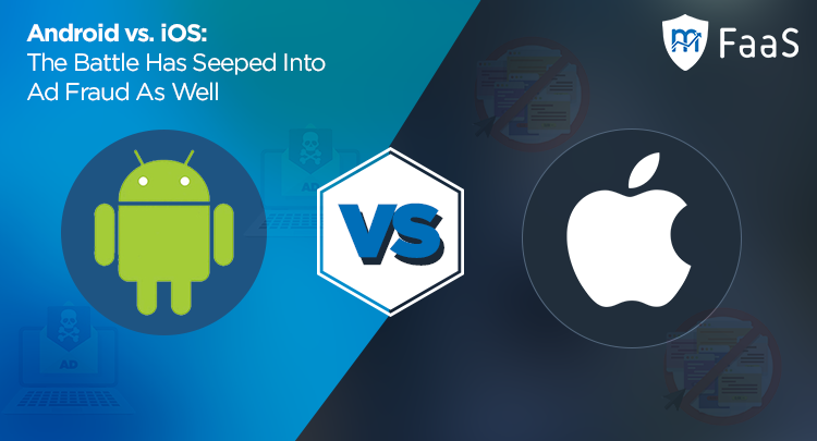 Android vs. iOS - The Battle Has Seeped Into Mobile Ad Fraud